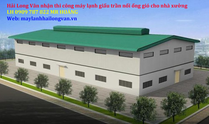 Cung cấp – lắp đặt – thi công máy lạnh giấu trần ống gió cho nhà xưởng chuyên nghiệp GIÁ SỈ SÀI GÒN 0